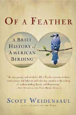 Of a Feather: A Brief History of American Birding (Paperback)