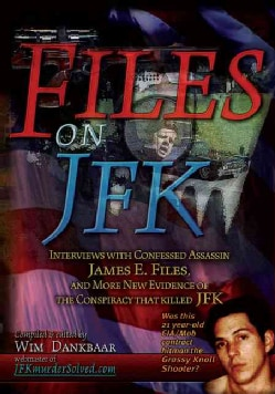Files on JFK: Interviews With Confessed Assassin James E. Files, and More New Evidence of the Conspiracy That Kil... (Paperback)