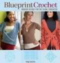Blueprint Crochet: Modern Designs for the Visual Crocheter (Paperback)