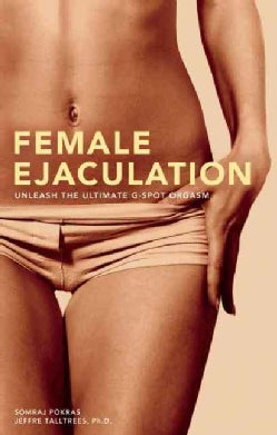 Female Ejaculation: Unleash the Ultimate G-Spot Orgasm (Paperback)