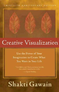 Creative Visualization: Use the Power of Your Imagination to Create What You Want in Your Life (Hardcover)
