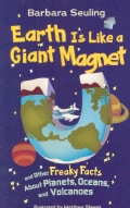 Earth Is Like a Giant Magnet: And Othere Freaky Facts About Planets, Oceans, and Volcanoes (Paperback)