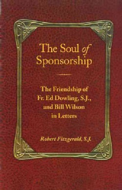 The Soul of Sponsorship: The Friendship of Fr. Ed Dowling, S.J. and Bill Wilson in Letters (Paperback)