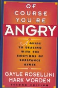 Of Course You're Angry: A Guide to Dealing With the Emotions of Substance Abuse (Paperback)