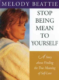 Stop Being Mean to Yourself: A Story About Finding the True Meaning of Self-Love (Paperback)