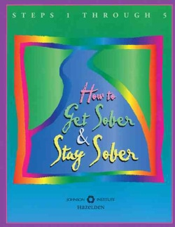 How to Get Sober and Stay Sober: Steps 1, 2, 3, 4, and 5 (Paperback)