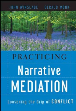 Practicing Narrative Mediation: Loosening the Grip of Conflict (Hardcover)