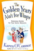 The Golden Years Ain't for Wimps: Humorous Stories for Your Senior Moments (Paperback)