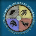 Various - Come to Me Great Mystery: Native American Healing Songs