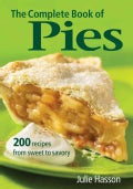 The Complete Book of Pies: 200 Recipes from Sweet to Savory (Paperback)