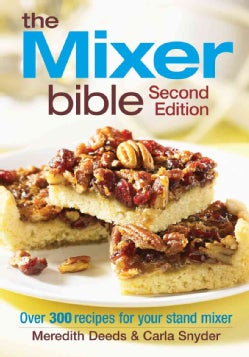 The Mixer Bible: Over 300 Recipes for Your Stand Mixer (Paperback)