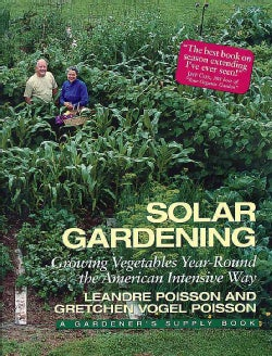 Solar Gardening: Growing Vegetables Year-Round the American Intensive Way (Paperback)