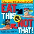 Eat This Not That! For Kids!: Thousands of Simple Food Swaps That Can Save Your Child From Obesity! (Paperback)