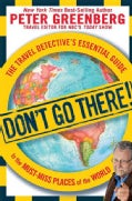 Don't Go There!: The Travel Detective's Essential Guide to the Must-Miss Places of the World (Paperback)