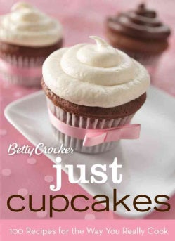 Betty Crocker Just Cupcakes: 100 Recipes for the Way You Really Cook (Hardcover)