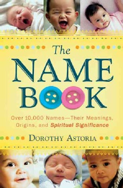 The Name Book: Over 10,000 Names--Their Meanings, Origins, and Spiritual Significance (Paperback)