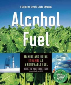 Alcohol Fuel: Making and Using Ethanol As a Renewable Fuel (Paperback)