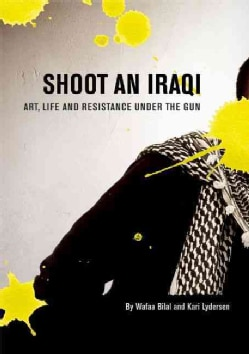 Shoot an Iraqi: Art, Life and Resistance Under the Gun (Paperback)