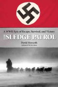 The Sledge Patrol: A WWII Epic of Escape, Survival, and Victory (Paperback)