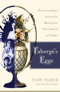 Faberge's Eggs: The Extraordinary Story of the Masterpieces That Outlived an Empire (Hardcover)