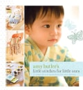 Amy Butler's Little Stitches For Little Ones: 20 Keepsake Sewing Projects for Baby and Mom (Hardcover)