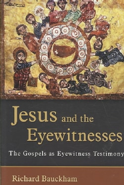 Jesus and the Eyewitnesses: The Gospels As Eyewitness Testimony (Paperback)