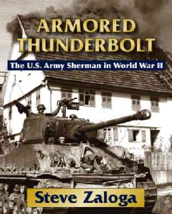 Armored Thunderbolt: The U. S. Army Sherman in World War II (Spiral bound)