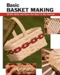 Basic Basket Making: All the Skills and Tools You Need to Get Started (Paperback)