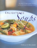 Enlightened Soups: More Than 135 Light, Healthy, Delicious, and Beautiful Soups in 60 Minutes or Less (Hardcover)