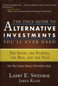 The Only Guide to Alternative Investments You'll Ever Need: The Good, the Flawed, the Bad, and the Ugly (Hardcover)