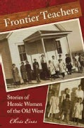 Frontier Teachers: Stories of Heroic Women of the Old West (Paperback)