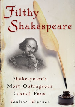 Filthy Shakespeare: Shakespeare's Most Outrageous Sexual Puns (Paperback)