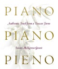 Piano, Piano, Pieno: Authentic Food from a Tuscan Farm (Hardcover)