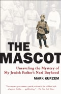 The Mascot: Unraveling the Mystery of My Jewish Father's Nazi Boyhood (Paperback)