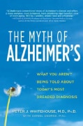 The Myth of Alzheimer's: What You Aren't Being Told About Today's Most Dreaded Diagnosis (Paperback)