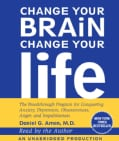 Change Your Brain, Change Your Life: The Breakthrough Program for Conquering Anxiety, Depression, Obsessiveness, A... (CD-Audio)