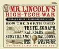 Mr. Lincoln's High-Tech War: How the North Used the Telegraph, Railroads, Surveillance Balloons, Iron Clads, High... (Hardcover)