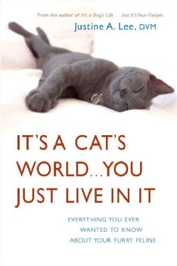 It's a Cat's World... You Just Live in It: Everything You Ever Wanted to Know About Your Furry Feline (Paperback)