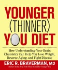 The Younger (Thinner) You Diet: How Understanding Your Brain Chemistry Can Help You Lose Weight, Reverse Aging, a... (Hardcover)