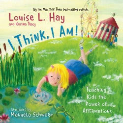 I Think, I Am!: Teaching Kids the Power of Affirmations (Hardcover)