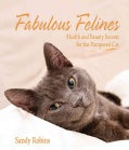 Fabulous Felines: Health and Beauty Secrets for the Pampered Cat (Paperback)