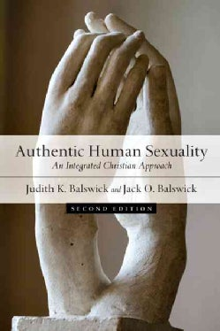 Authentic Human Sexuality: An Integrated Christian Approach (Paperback)