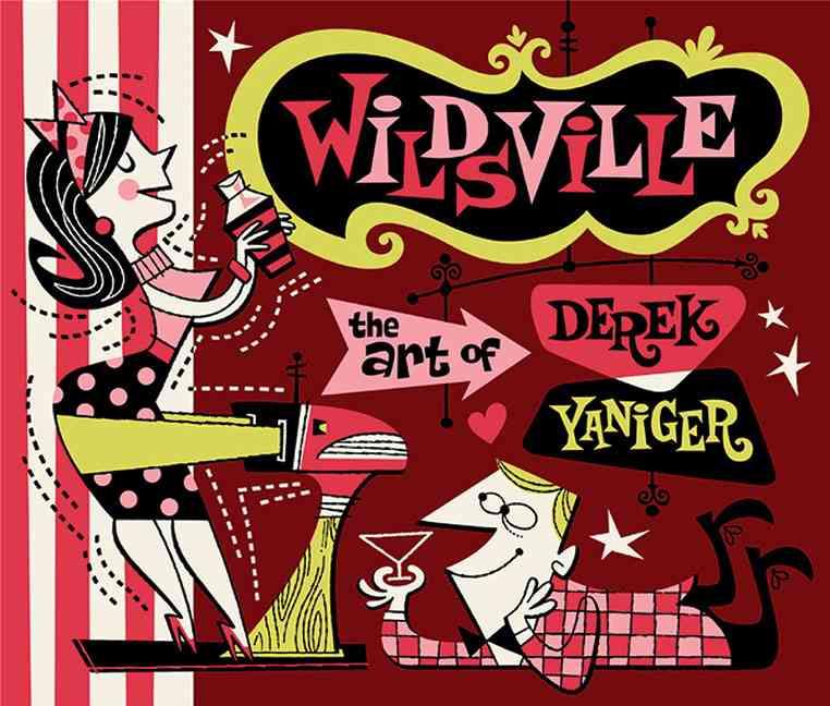 Wildsville: The Art of Derek Yaniger (Hardcover)