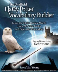 The Unofficial Harry Potter Vocabulary Builder: Learn the 3,000 Hardest Words from All Seven Books and Enjoy the ... (Paperback)