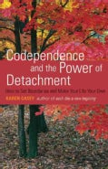Codependence and the Power of Detachment: How to Set Boundaries and Make Your Life Your Own (Paperback)