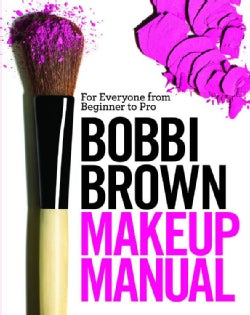 Bobbi Brown Makeup Manual: For Everyone from Beginner to Pro (Hardcover)