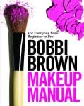 Bobbi Brown Makeup Manual: For Everyone from Beginner to Pro (Hardcover)