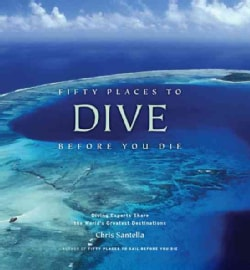 Fifty Places to Dive Before You Die: Diving Experts Share the World's Greatest Destinations (Hardcover)