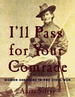 I'll Pass for Your Comrade: Women Soldiers in the Civil War (Hardcover)