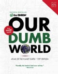 Our Dumb World: The Onion's Atlas of the Planet Earth (Paperback)